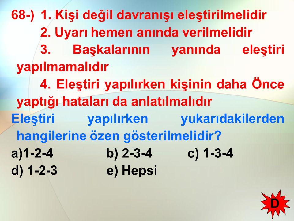 68-) 1.Kişi değil davranışı eleştirilmelidir 2. Uyarı hemen anında verilmelidir 3.