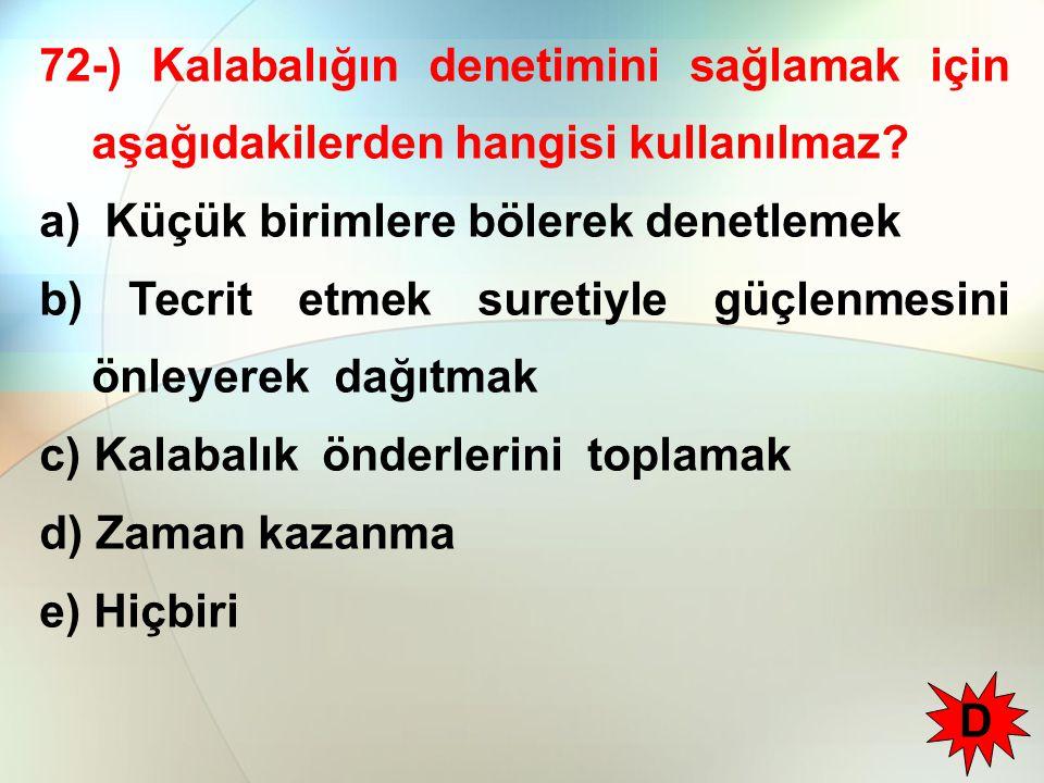 72-) Kalabalığın denetimini sağlamak için aşağıdakilerden hangisi kullanılmaz.