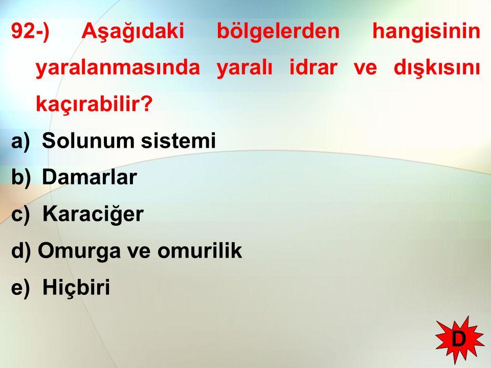 92-) Aşağıdaki bölgelerden hangisinin yaralanmasında yaralı idrar ve dışkısını kaçırabilir? a) Solunum sistemi b) Damarlar c) Karaciğer d) Omurga ve o