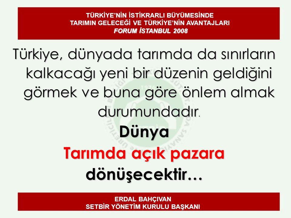 Türkiye, dünyada tarımda da sınırların kalkacağı yeni bir düzenin geldiğini görmek ve buna göre önlem almak durumundadır.