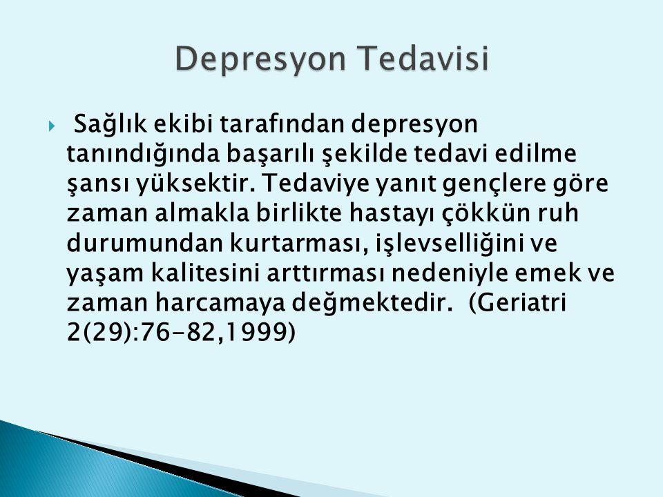  Sağlık ekibi tarafından depresyon tanındığında başarılı şekilde tedavi edilme şansı yüksektir. Tedaviye yanıt gençlere göre zaman almakla birlikte h
