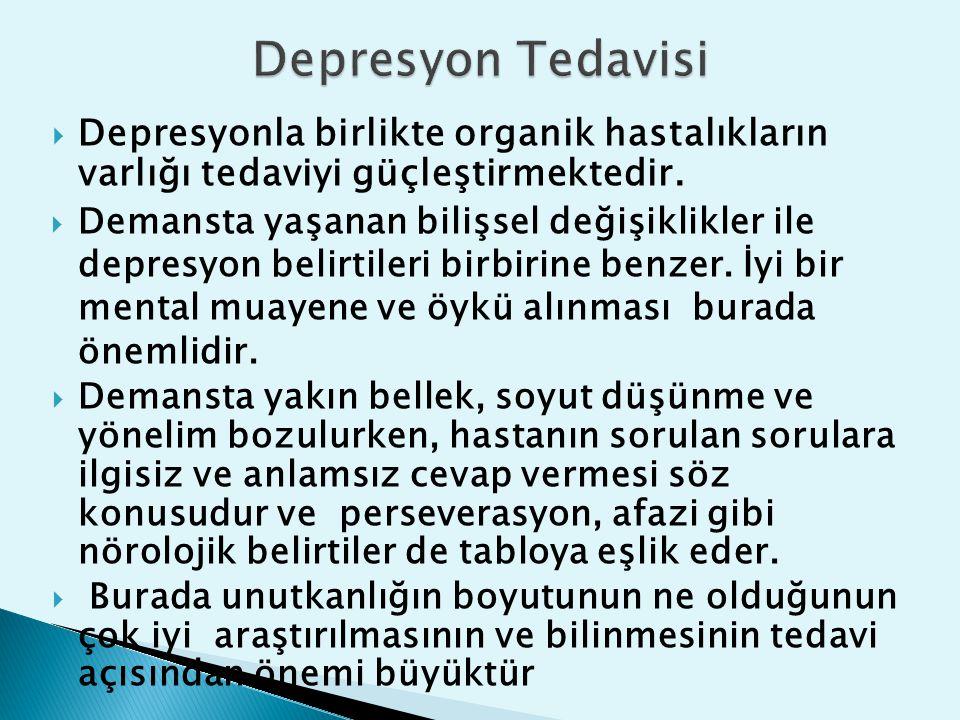  Depresyonla birlikte organik hastalıkların varlığı tedaviyi güçleştirmektedir.  Demansta yaşanan bilişsel değişiklikler ile depresyon belirtileri b