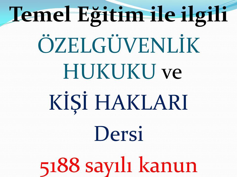 Temel Eğitim ile ilgili ÖZELGÜVENLİK HUKUKU ve KİŞİ HAKLARI Dersi 5188 sayılı kanun