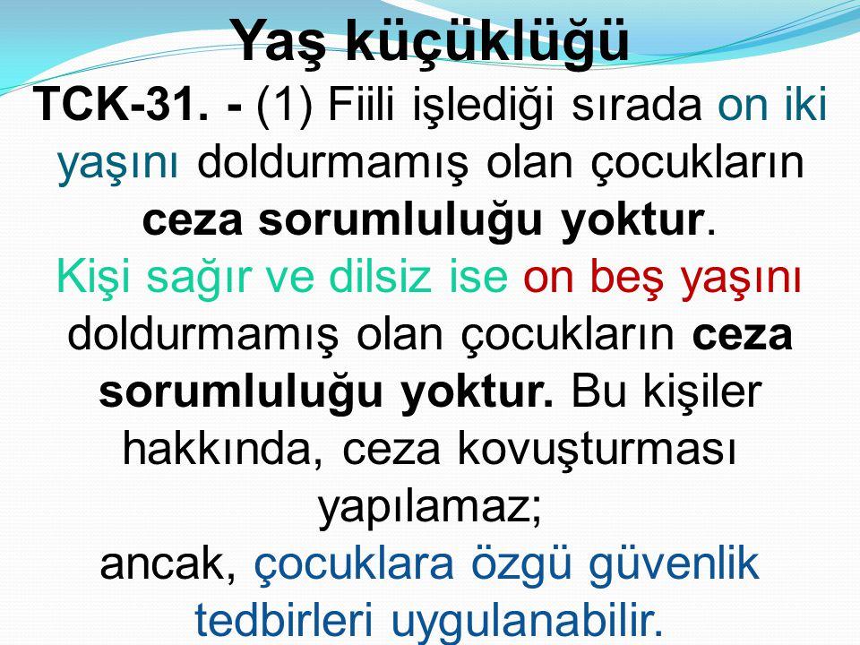 Yaş küçüklüğü TCK-31. - (1) Fiili işlediği sırada on iki yaşını doldurmamış olan çocukların ceza sorumluluğu yoktur. Kişi sağır ve dilsiz ise on beş y