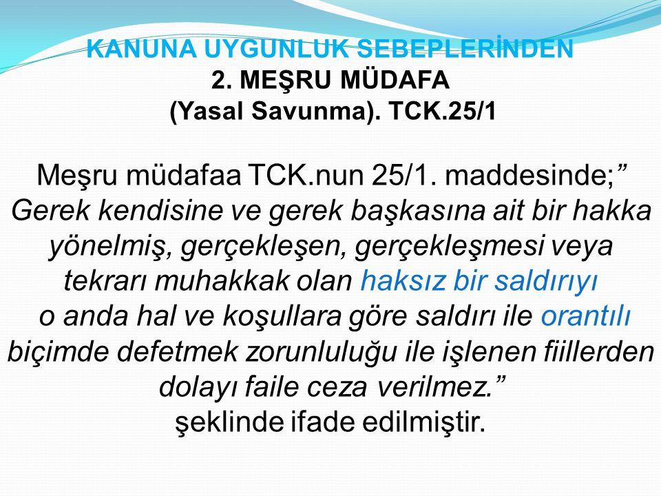 """KANUNA UYGUNLUK SEBEPLERİNDEN 2. MEŞRU MÜDAFA (Yasal Savunma). TCK.25/1 Meşru müdafaa TCK.nun 25/1. maddesinde;"""" Gerek kendisine ve gerek başkasına ai"""