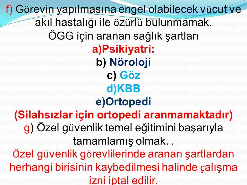 f) G ö revin yapılmasına engel olabilecek v ü cut ve akıl hastalığı ile ö z ü rl ü bulunmamak. ÖGG için aranan sağlık şartları a)Psikiyatri: b) Nörolo