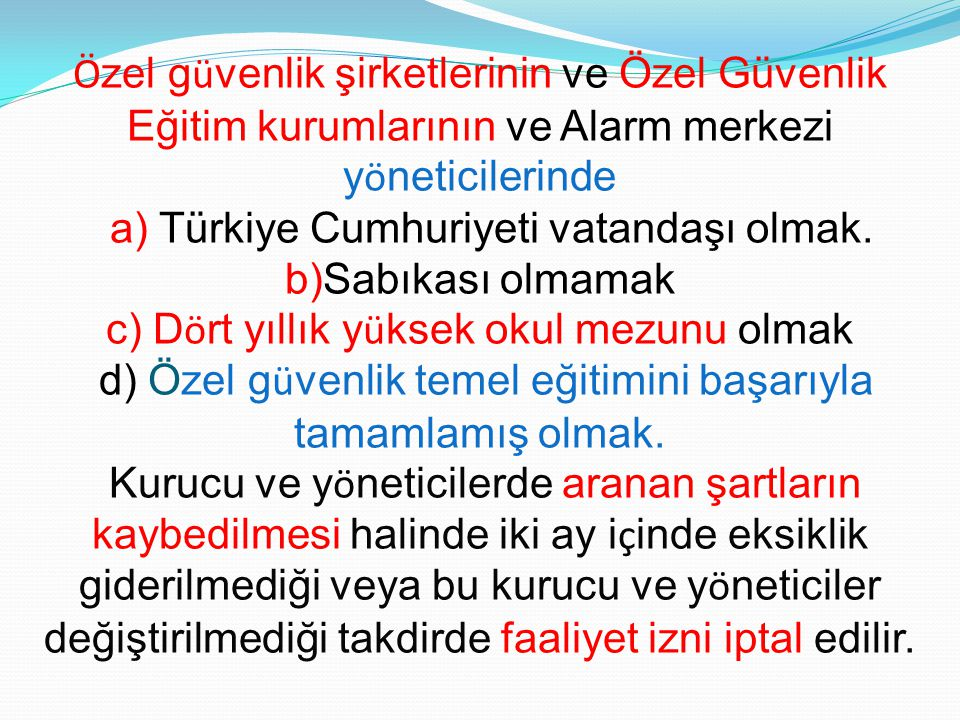 Ö zel g ü venlik şirketlerinin ve Özel Güvenlik Eğitim kurumlarının ve Alarm merkezi y ö neticilerinde a) Türkiye Cumhuriyeti vatandaşı olmak. b)Sabık