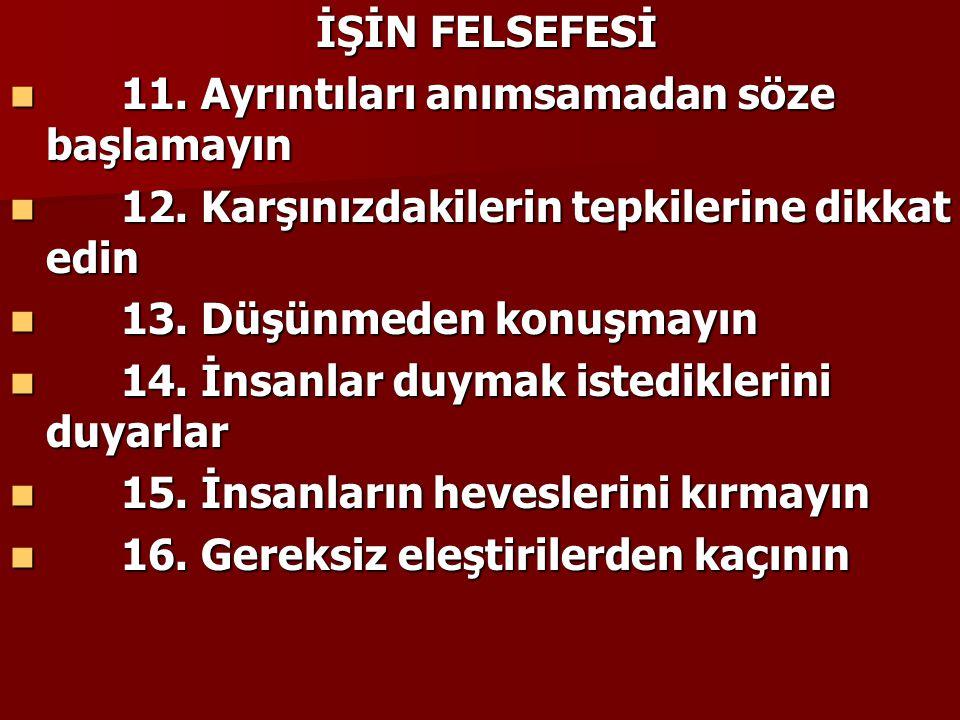 İŞİN FELSEFESİ İŞİN FELSEFESİ 11. Ayrıntıları anımsamadan söze başlamayın 11. Ayrıntıları anımsamadan söze başlamayın 12. Karşınızdakilerin tepkilerin