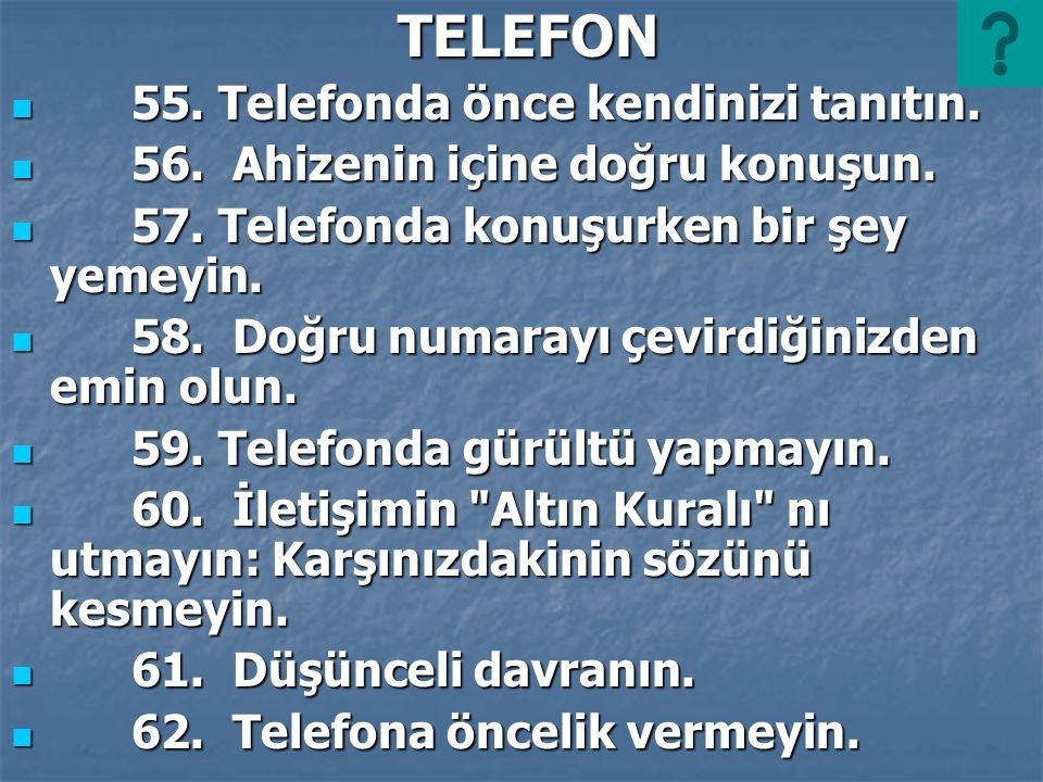 TELEFON TELEFON 55. Telefonda önce kendinizi tanıtın. 55. Telefonda önce kendinizi tanıtın. 56. Ahizenin içine doğru konuşun. 56. Ahizenin içine doğru