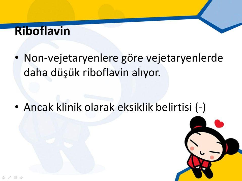 Riboflavin Non-vejetaryenlere göre vejetaryenlerde daha düşük riboflavin alıyor.