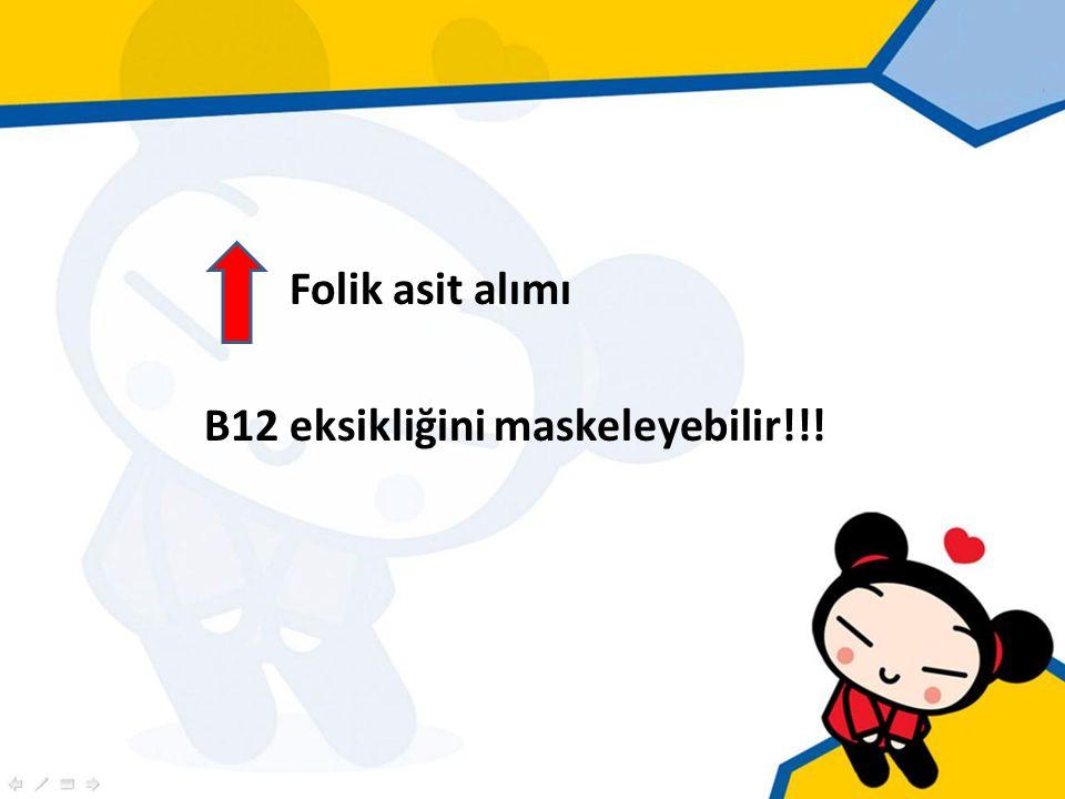 Folik asit alımı B12 eksikliğini maskeleyebilir!!!