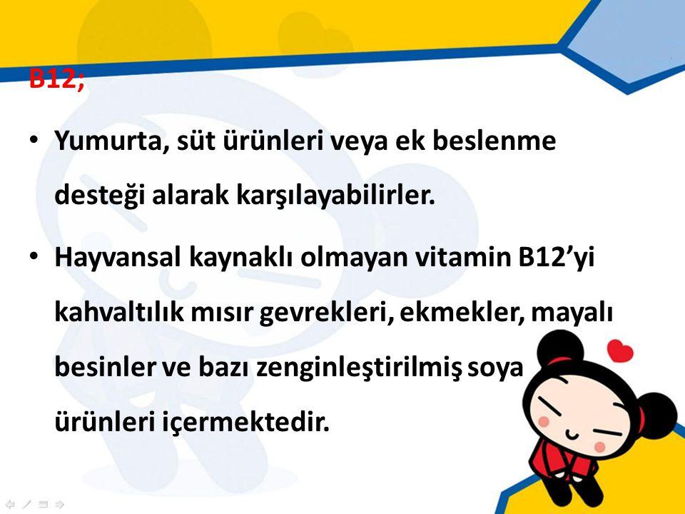 B12; Yumurta, süt ürünleri veya ek beslenme desteği alarak karşılayabilirler.