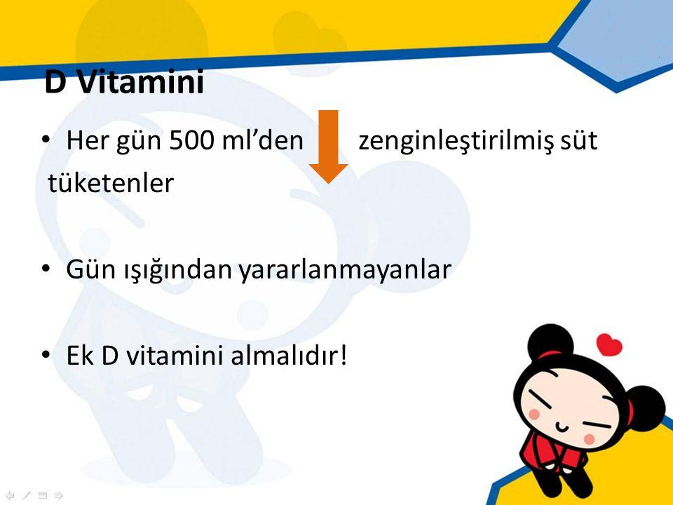 D Vitamini Her gün 500 ml'den zenginleştirilmiş süt tüketenler Gün ışığından yararlanmayanlar Ek D vitamini almalıdır!