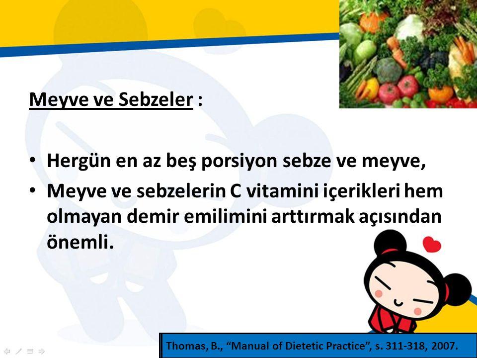 Meyve ve Sebzeler : Hergün en az beş porsiyon sebze ve meyve, Meyve ve sebzelerin C vitamini içerikleri hem olmayan demir emilimini arttırmak açısından önemli.