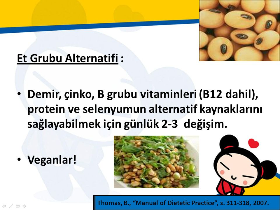 Et Grubu Alternatifi : Demir, çinko, B grubu vitaminleri (B12 dahil), protein ve selenyumun alternatif kaynaklarını sağlayabilmek için günlük 2-3 değişim.