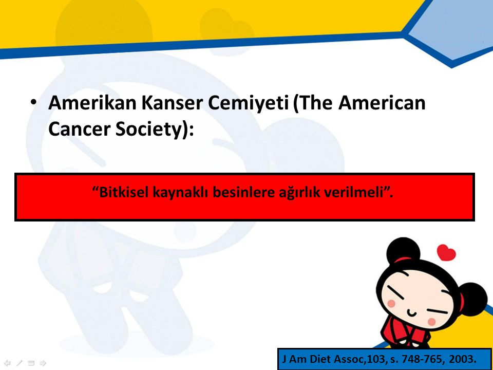Amerikan Kanser Cemiyeti (The American Cancer Society): J Am Diet Assoc,103, s.