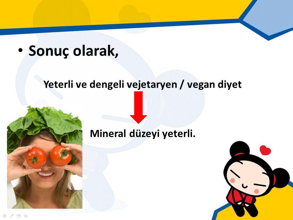 Sonuç olarak, Yeterli ve dengeli vejetaryen / vegan diyet Mineral düzeyi yeterli.
