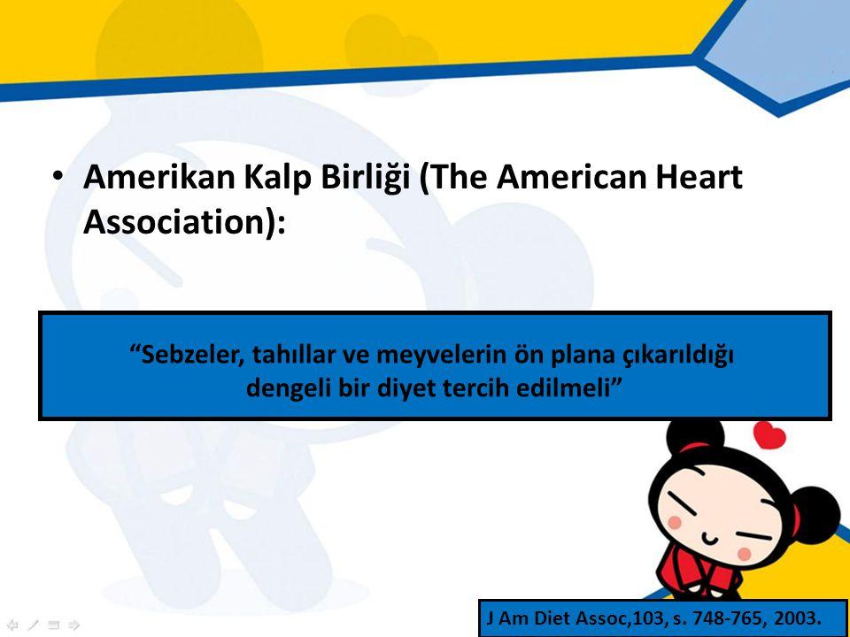 Amerikan Kalp Birliği (The American Heart Association): Sebzeler, tahıllar ve meyvelerin ön plana çıkarıldığı dengeli bir diyet tercih edilmeli J Am Diet Assoc,103, s.