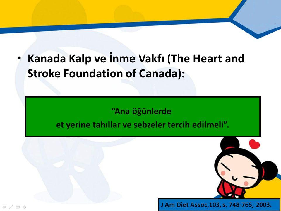Kanada Kalp ve İnme Vakfı (The Heart and Stroke Foundation of Canada): Ana öğünlerde et yerine tahıllar ve sebzeler tercih edilmeli .