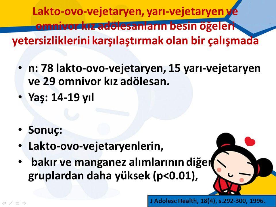 Lakto-ovo-vejetaryen, yarı-vejetaryen ve omnivor kız adölesanların besin öğeleri yetersizliklerini karşılaştırmak olan bir çalışmada n: 78 lakto-ovo-vejetaryen, 15 yarı-vejetaryen ve 29 omnivor kız adölesan.