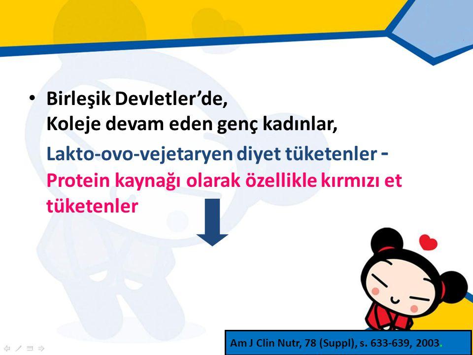 Birleşik Devletler'de, Koleje devam eden genç kadınlar, Lakto-ovo-vejetaryen diyet tüketenler - Protein kaynağı olarak özellikle kırmızı et tüketenler Am J Clin Nutr, 78 (Suppl), s.
