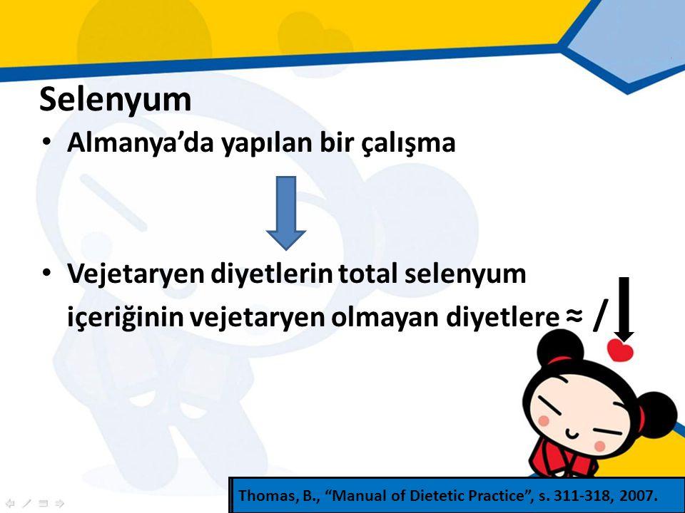 Selenyum Almanya'da yapılan bir çalışma Vejetaryen diyetlerin total selenyum içeriğinin vejetaryen olmayan diyetlere ≈ / Thomas, B., Manual of Dietetic Practice , s.