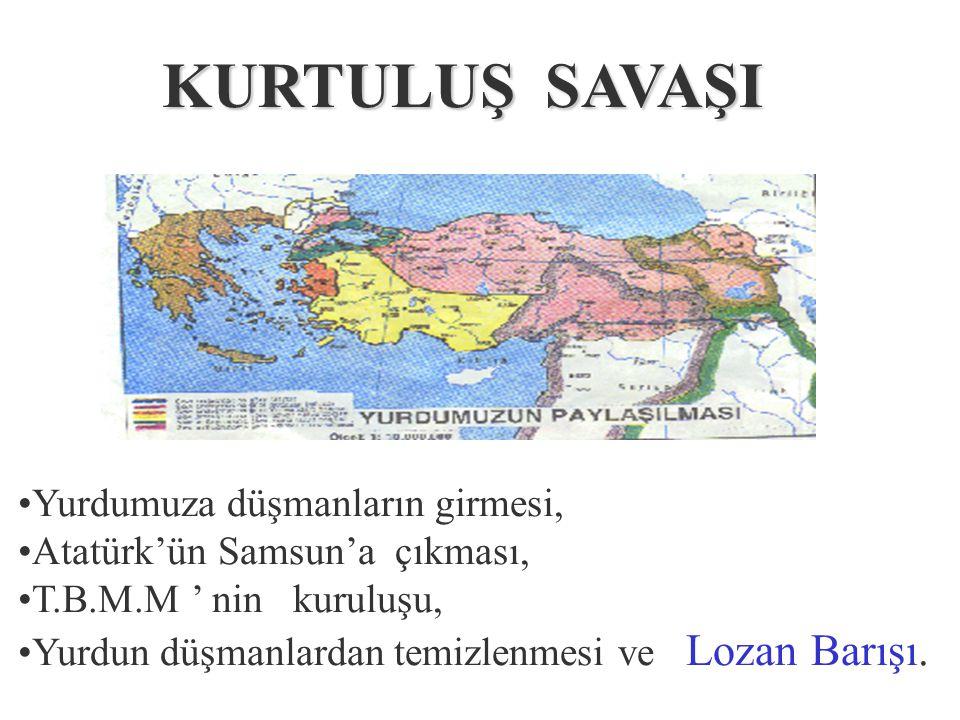 KURTULUŞ KURTULUŞ SAVAŞI Yurdumuza düşmanların girmesi, Atatürk'ün Samsun'a çıkması, T.B.M.M ' nin kuruluşu, Yurdun düşmanlardan temizlenmesi ve Lozan Barışı.