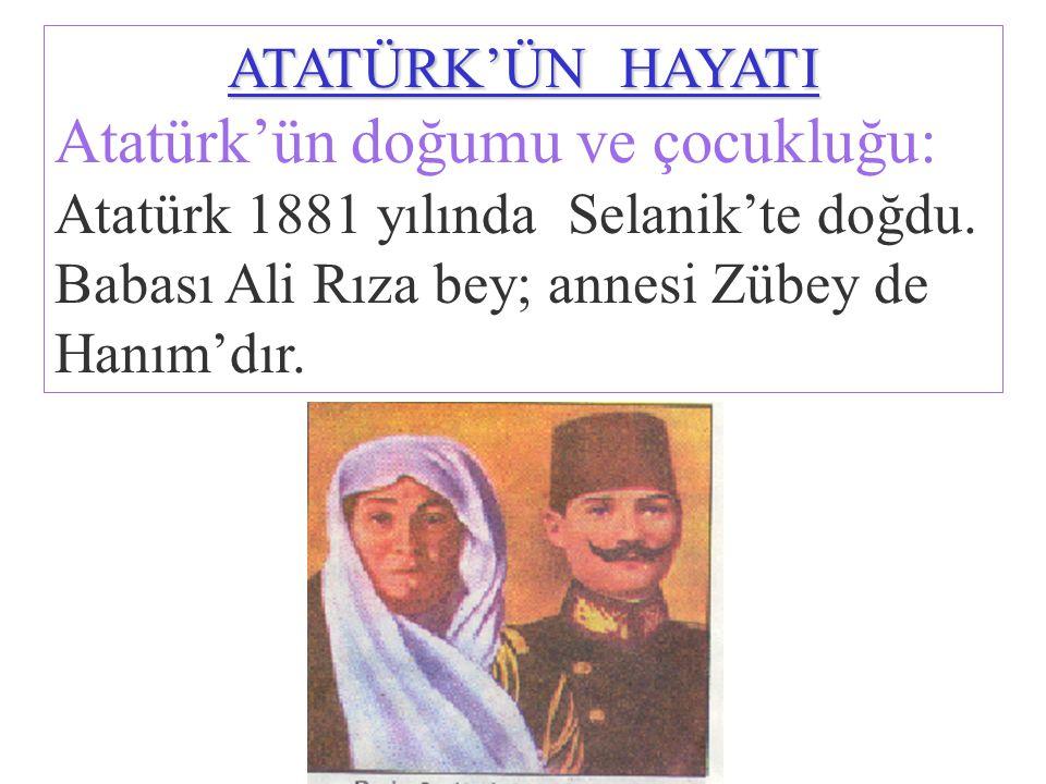 ATATÜRK'ÜN HAYATI Atatürk'ün doğumu ve çocukluğu: Atatürk 1881 yılında Selanik'te doğdu.