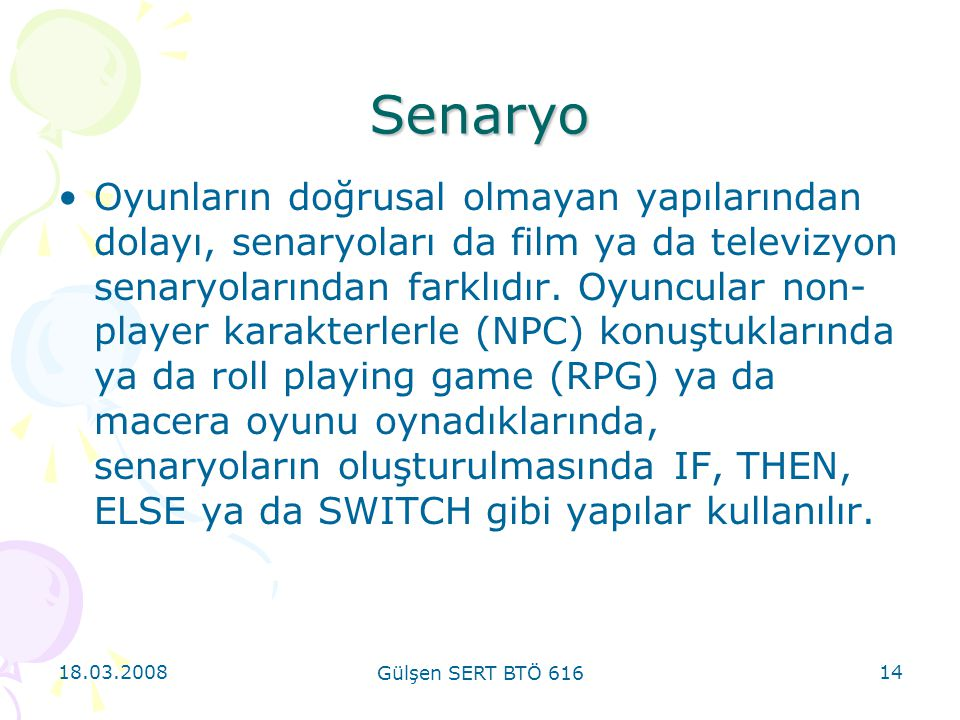 18.03.2008 Gülşen SERT BTÖ 616 14 Oyunların doğrusal olmayan yapılarından dolayı, senaryoları da film ya da televizyon senaryolarından farklıdır.