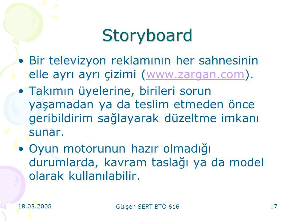18.03.2008 Gülşen SERT BTÖ 616 17 Storyboard Bir televizyon reklamının her sahnesinin elle ayrı ayrı çizimi (www.zargan.com).www.zargan.com Takımın üyelerine, birileri sorun yaşamadan ya da teslim etmeden önce geribildirim sağlayarak düzeltme imkanı sunar.