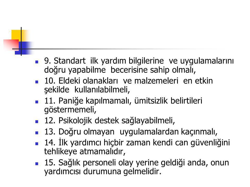 9. Standart ilk yardım bilgilerine ve uygulamalarını doğru yapabilme becerisine sahip olmalı, 10. Eldeki olanakları ve malzemeleri en etkin şekilde ku