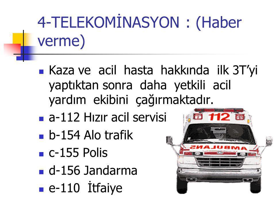 4-TELEKOMİNASYON : (Haber verme) Kaza ve acil hasta hakkında ilk 3T'yi yaptıktan sonra daha yetkili acil yardım ekibini çağırmaktadır. a-112 Hızır aci