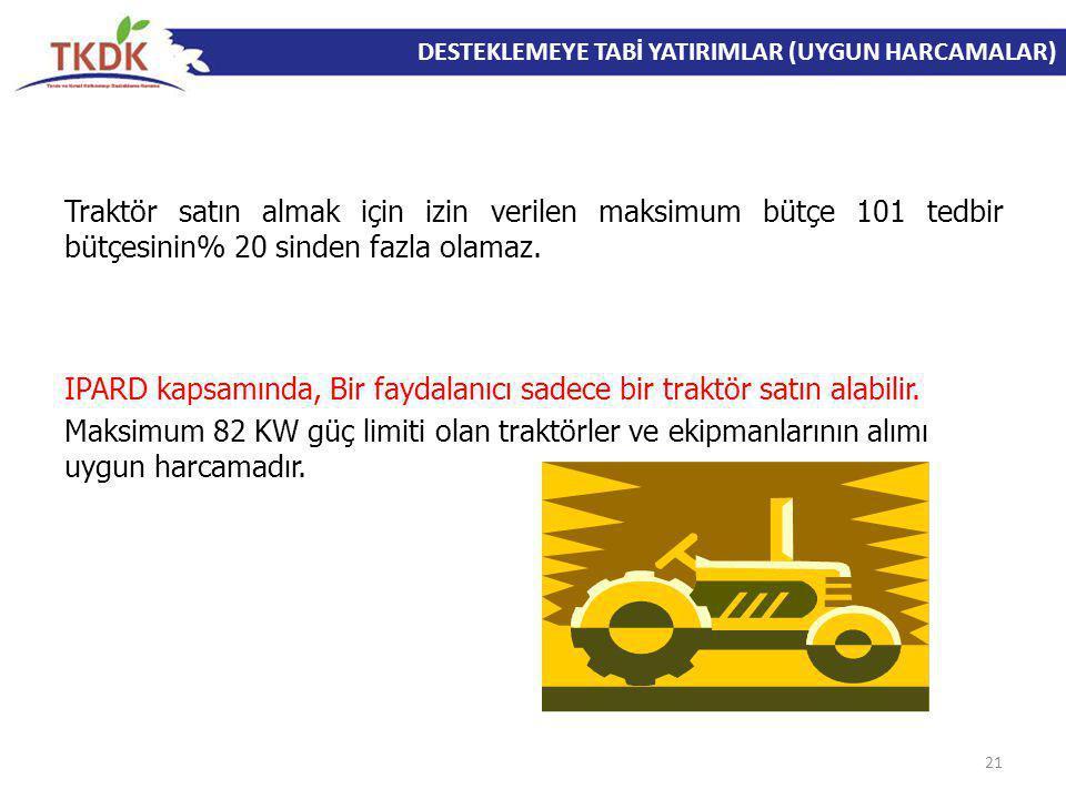 Traktör satın almak için izin verilen maksimum bütçe 101 tedbir bütçesinin% 20 sinden fazla olamaz. IPARD kapsamında, Bir faydalanıcı sadece bir trakt