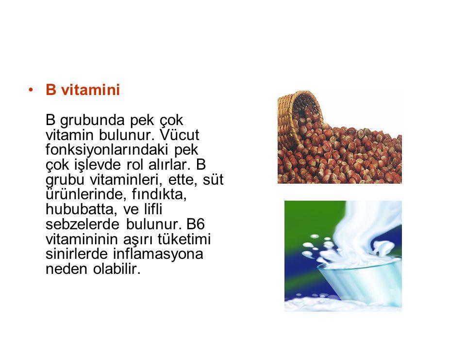 B vitamini B grubunda pek çok vitamin bulunur. Vücut fonksiyonlarındaki pek çok işlevde rol alırlar. B grubu vitaminleri, ette, süt ürünlerinde, fındı