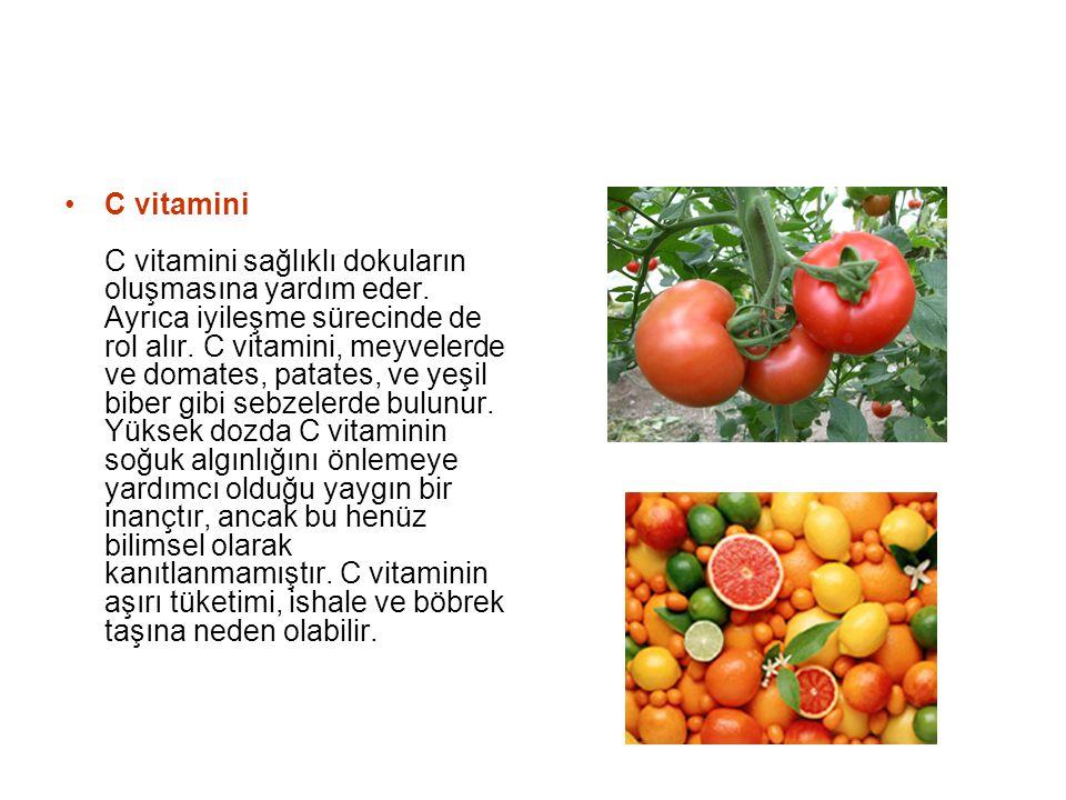 C vitamini C vitamini sağlıklı dokuların oluşmasına yardım eder. Ayrıca iyileşme sürecinde de rol alır. C vitamini, meyvelerde ve domates, patates, ve