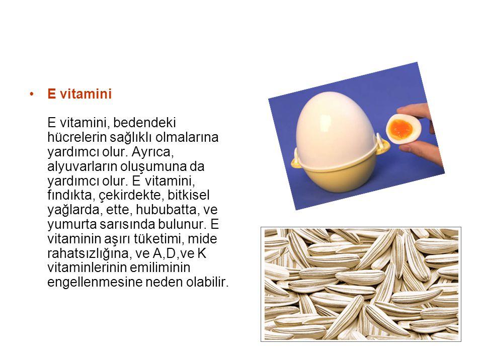 E vitamini E vitamini, bedendeki hücrelerin sağlıklı olmalarına yardımcı olur. Ayrıca, alyuvarların oluşumuna da yardımcı olur. E vitamini, fındıkta,