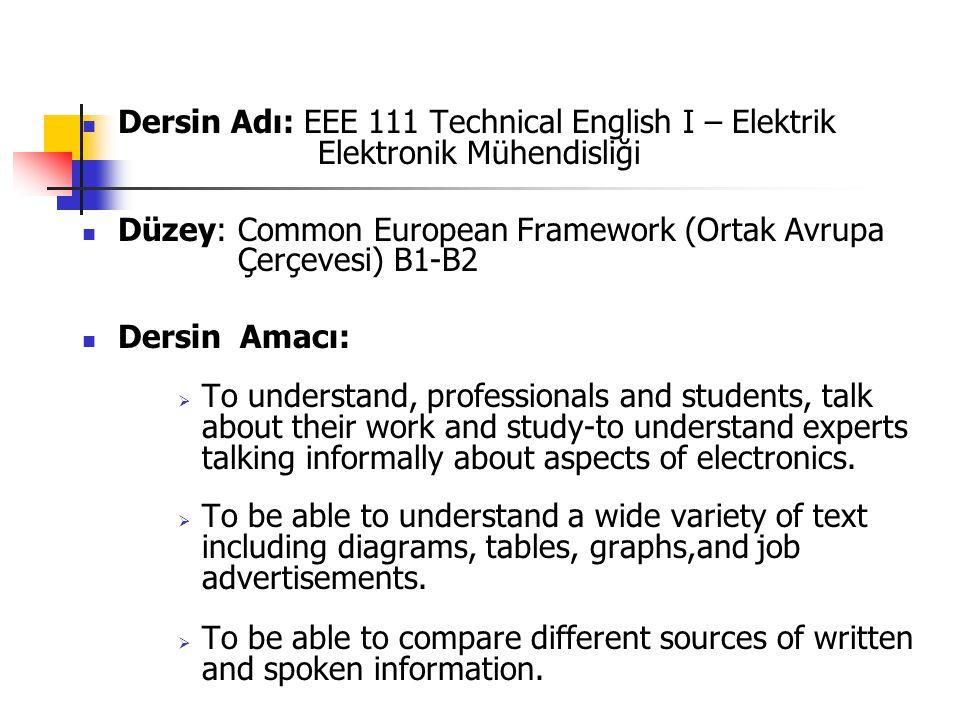 Dersin Adı: EEE 111 Technical English I – Elektrik Elektronik Mühendisliği Düzey: Common European Framework (Ortak Avrupa Çerçevesi) B1-B2 Dersin Amac