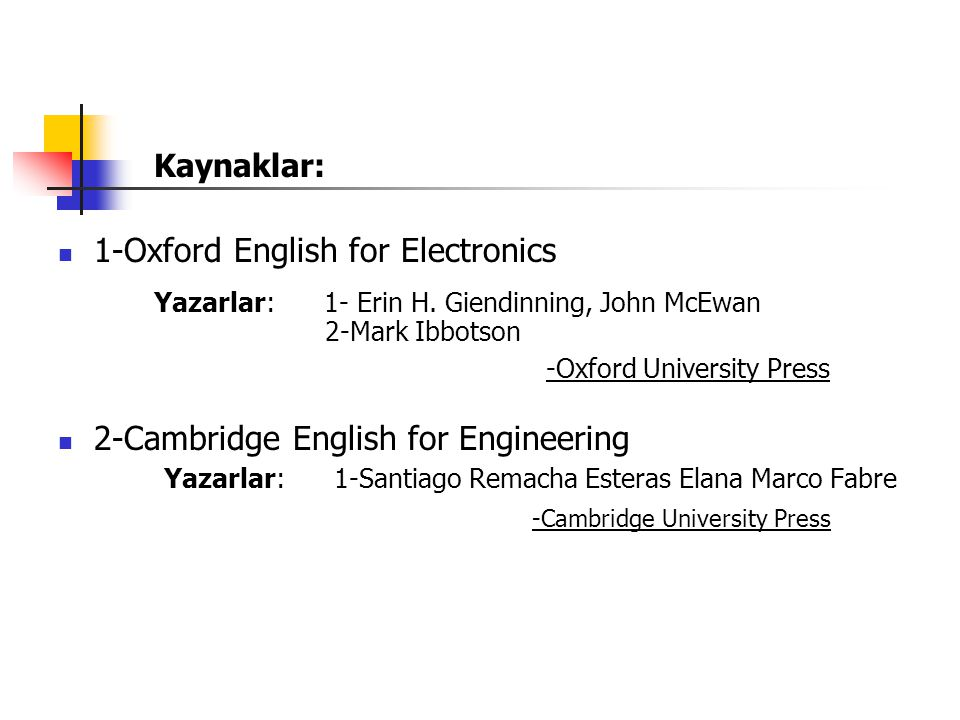 Kaynaklar: 1-Oxford English for Electronics Yazarlar: 1- Erin H.