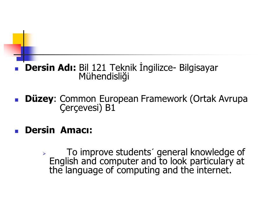 Dersin Adı: Bil 121 Teknik İngilizce- Bilgisayar Mühendisliği Düzey: Common European Framework (Ortak Avrupa Çerçevesi) B1 Dersin Amacı:  To improve