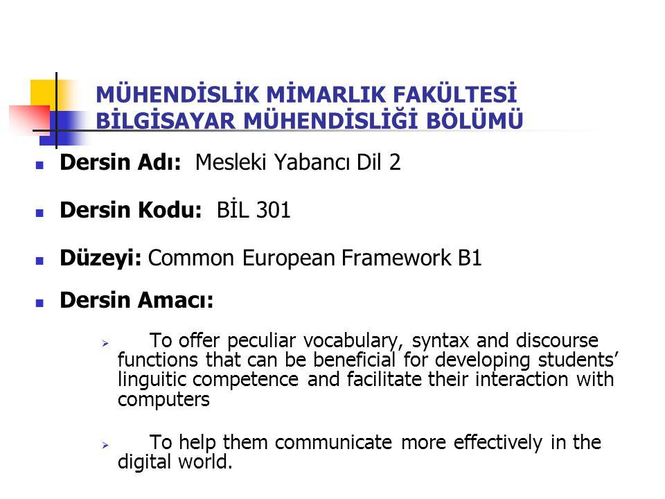 MÜHENDİSLİK MİMARLIK FAKÜLTESİ BİLGİSAYAR MÜHENDİSLİĞİ BÖLÜMÜ Dersin Adı: Mesleki Yabancı Dil 2 Dersin Kodu: BİL 301 Düzeyi: Common European Framework