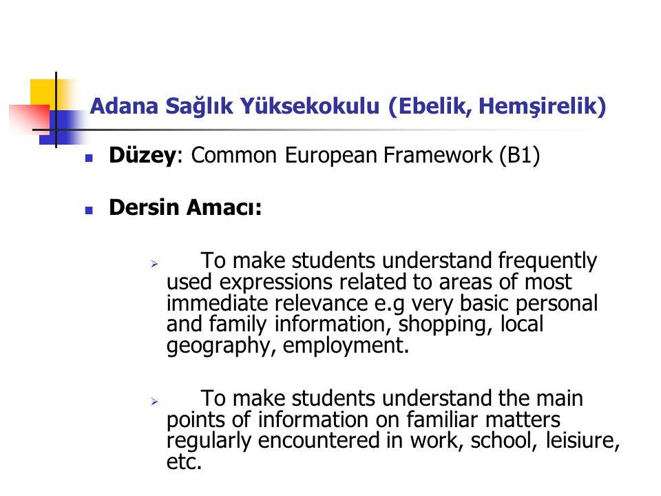 Adana Sağlık Yüksekokulu (Ebelik, Hemşirelik) Düzey: Common European Framework (B1) Dersin Amacı:  To make students understand frequently used expres