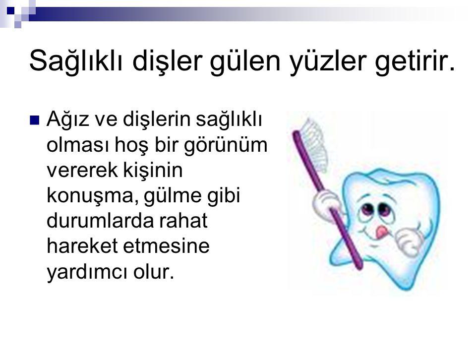 Sağlıklı dişler gülen yüzler getirir. Ağız ve dişlerin sağlıklı olması hoş bir görünüm vererek kişinin konuşma, gülme gibi durumlarda rahat hareket et