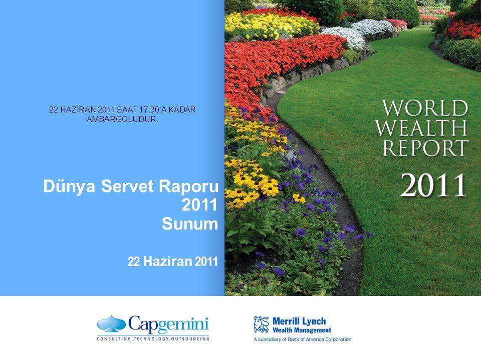 Dünya Servet Raporu 2011 Sunum 22 Haziran 2011 22 HAZİRAN 2011 SAAT 17:30'A KADAR AMBARGOLUDUR.