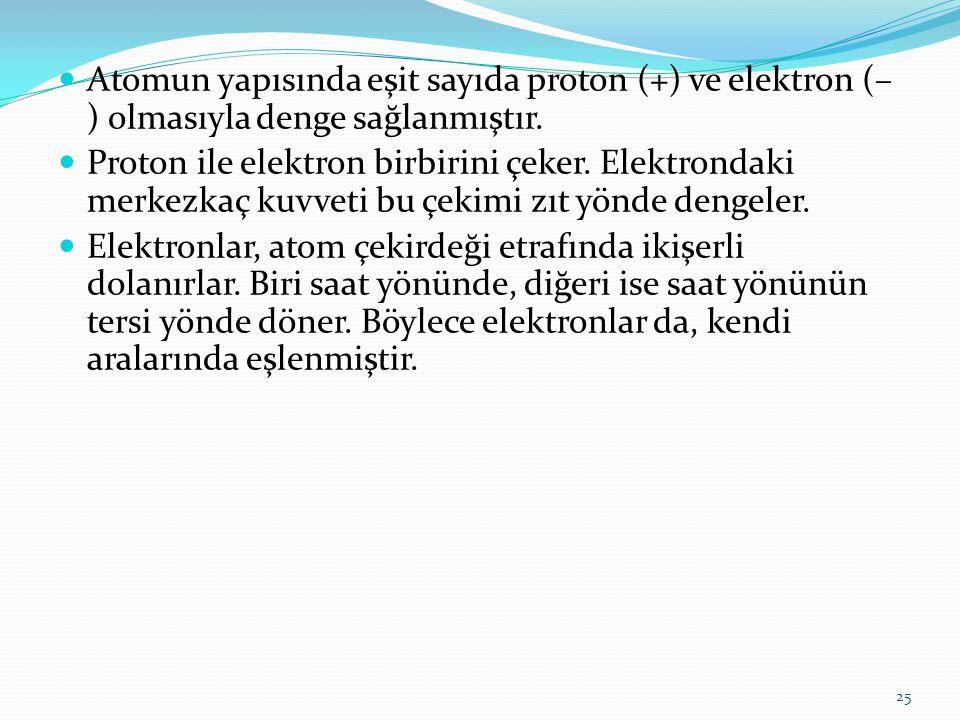 Atomun yapısında eşit sayıda proton (+) ve elektron (– ) olmasıyla denge sağlanmıştır. Proton ile elektron birbirini çeker. Elektrondaki merkezkaç kuv