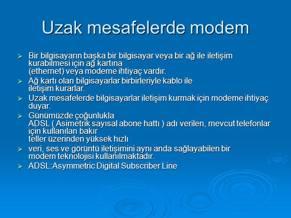 Uzak mesafelerde modem  Bir bilgisayarın başka bir bilgisayar veya bir ağ ile iletişim kurabilmesi için ağ kartına (ethernet) veya modeme ihtiyaç vardır.
