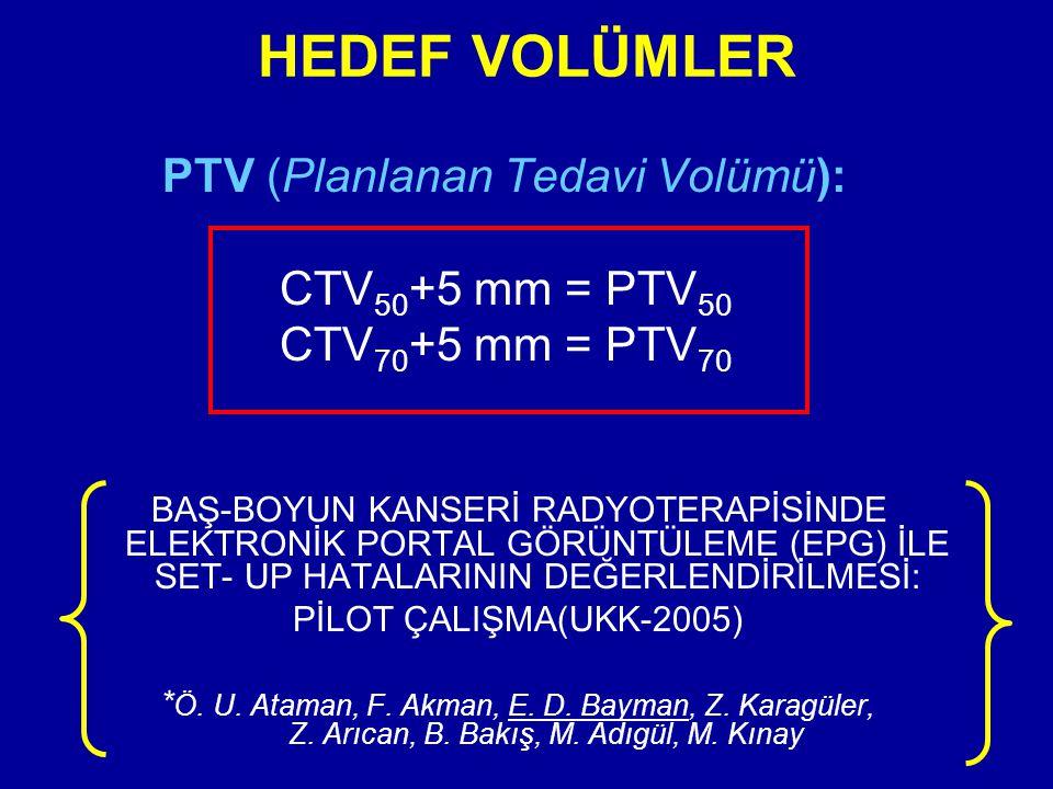 PTV (Planlanan Tedavi Volümü): CTV 50 +5 mm = PTV 50 CTV 70 +5 mm = PTV 70 BAŞ-BOYUN KANSERİ RADYOTERAPİSİNDE ELEKTRONİK PORTAL GÖRÜNTÜLEME (EPG) İLE