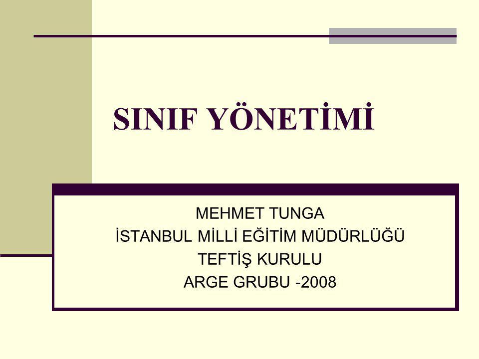 SINIF YÖNETİMİ MEHMET TUNGA İSTANBUL MİLLİ EĞİTİM MÜDÜRLÜĞÜ TEFTİŞ KURULU ARGE GRUBU -2008