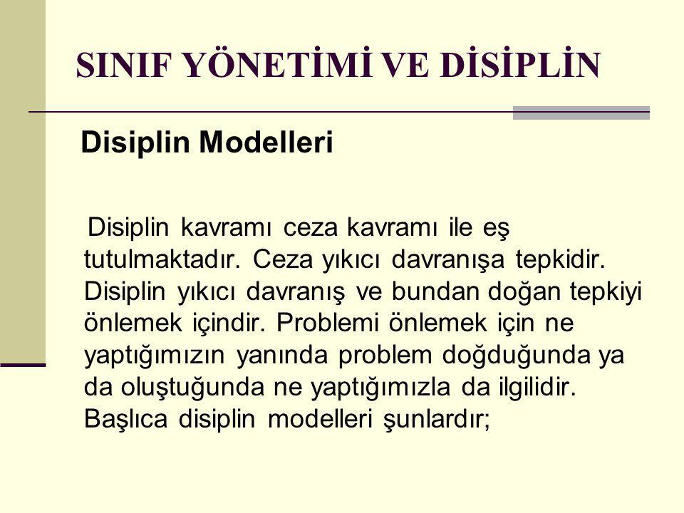 SINIF YÖNETİMİ VE DİSİPLİN Disiplin Modelleri Disiplin kavramı ceza kavramı ile eş tutulmaktadır.