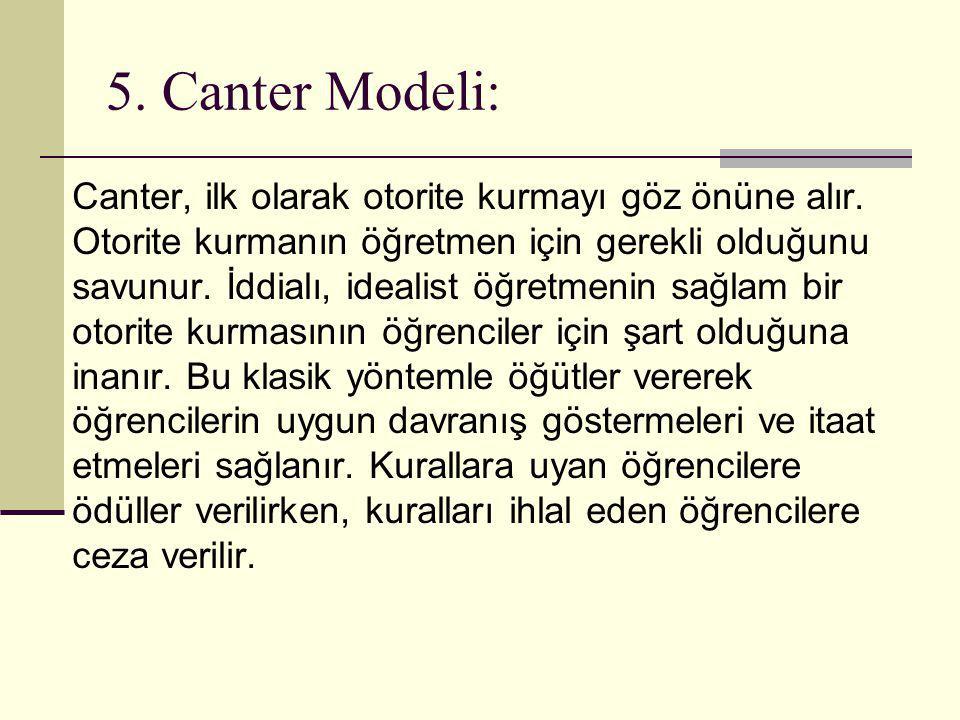 5. Canter Modeli: Canter, ilk olarak otorite kurmayı göz önüne alır. Otorite kurmanın öğretmen için gerekli olduğunu savunur. İddialı, idealist öğretm