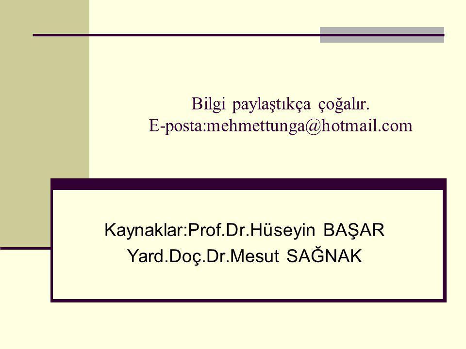 Bilgi paylaştıkça çoğalır. E-posta:mehmettunga@hotmail.com Kaynaklar:Prof.Dr.Hüseyin BAŞAR Yard.Doç.Dr.Mesut SAĞNAK